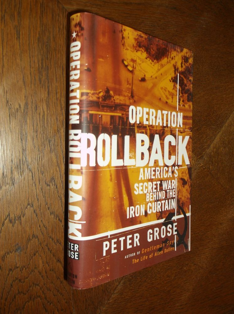 Operation Rollback: America's Secret War Behind the Iron Curtain. Peter Grose.