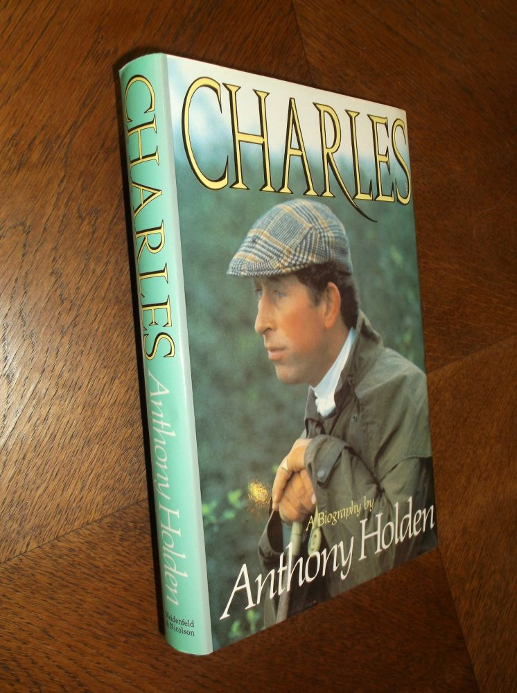 Charles: A Biography. Anthony Holden.