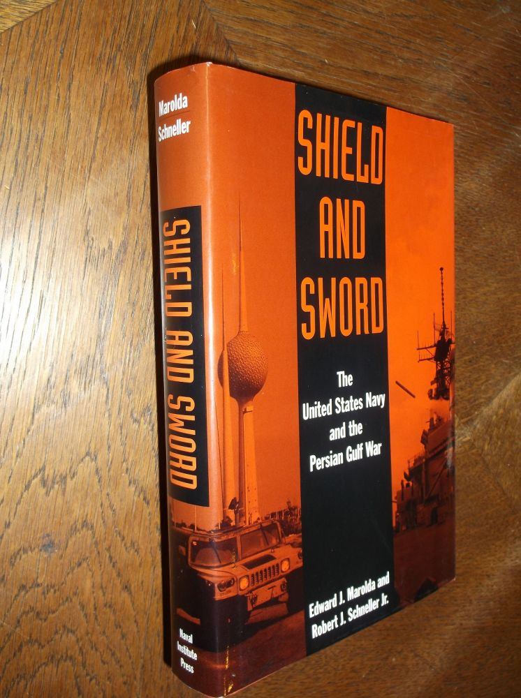 Shield and Sword: The United States Navy and the Persian Gulf War. Edward J. Marolda, Robert J. Schneller Jr.