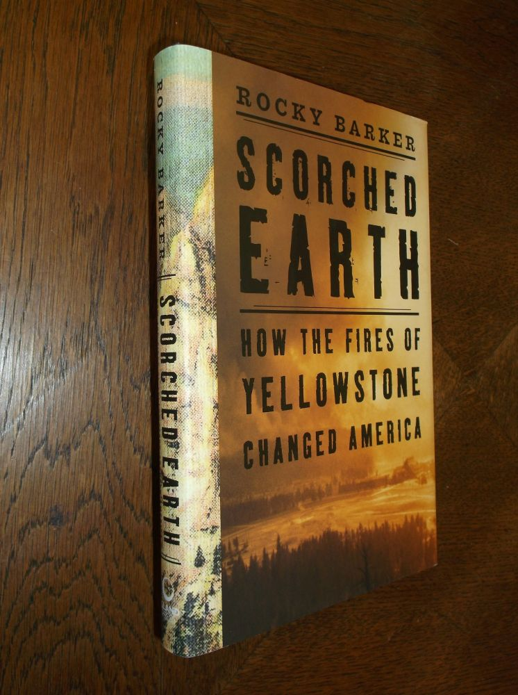Scorched Earth: How the Fires of Yellowstone Changed America. Rocky Barker.