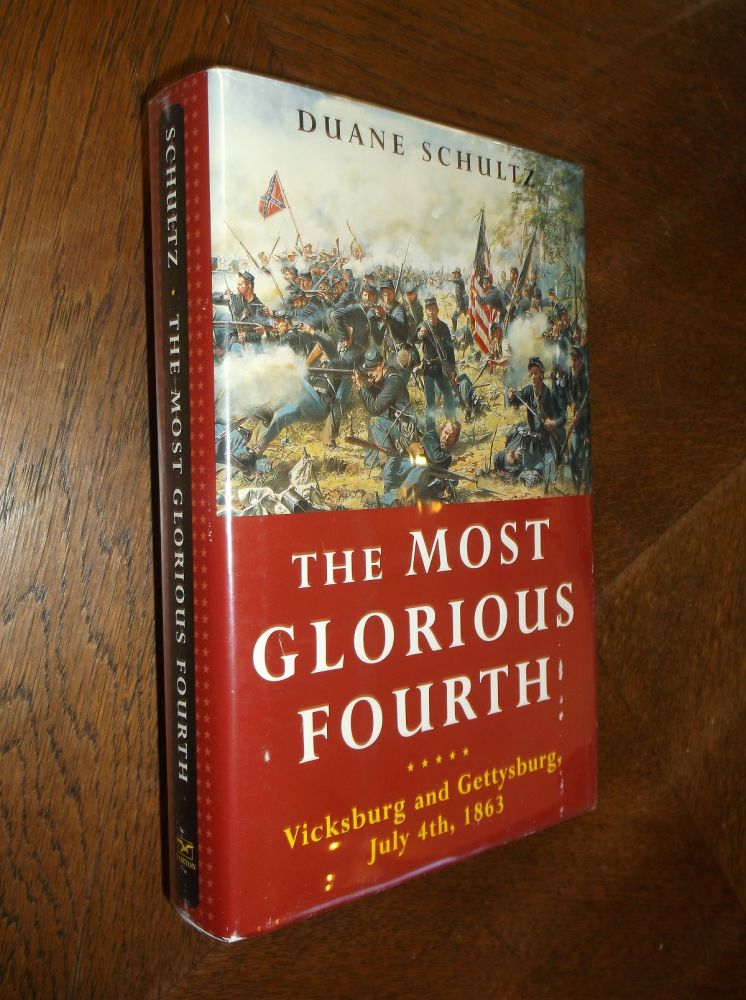 The Most Glorious Fourth: Vicksburg and Gettysburg, July 4th, 1863. Duane P. Schultz.