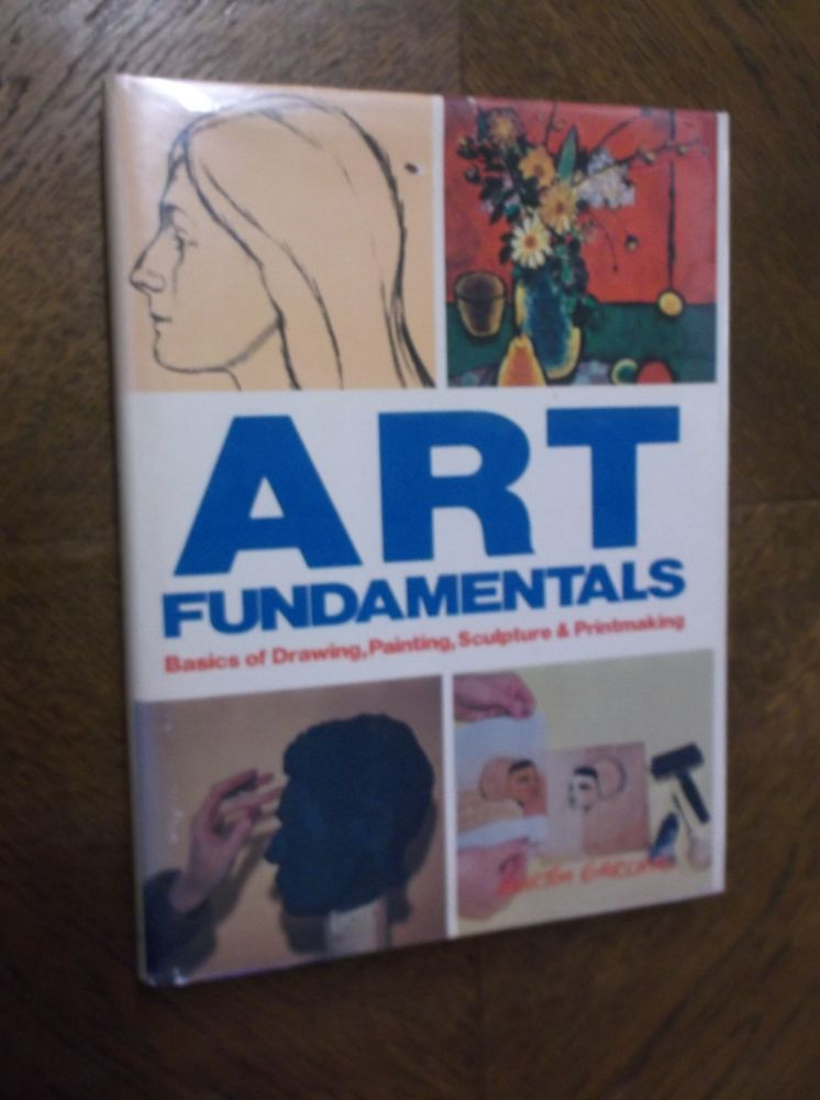 Art Fundamentals: Basics of Drawing, Painting, Sculpture, and Printmaking. Morton Garchik.