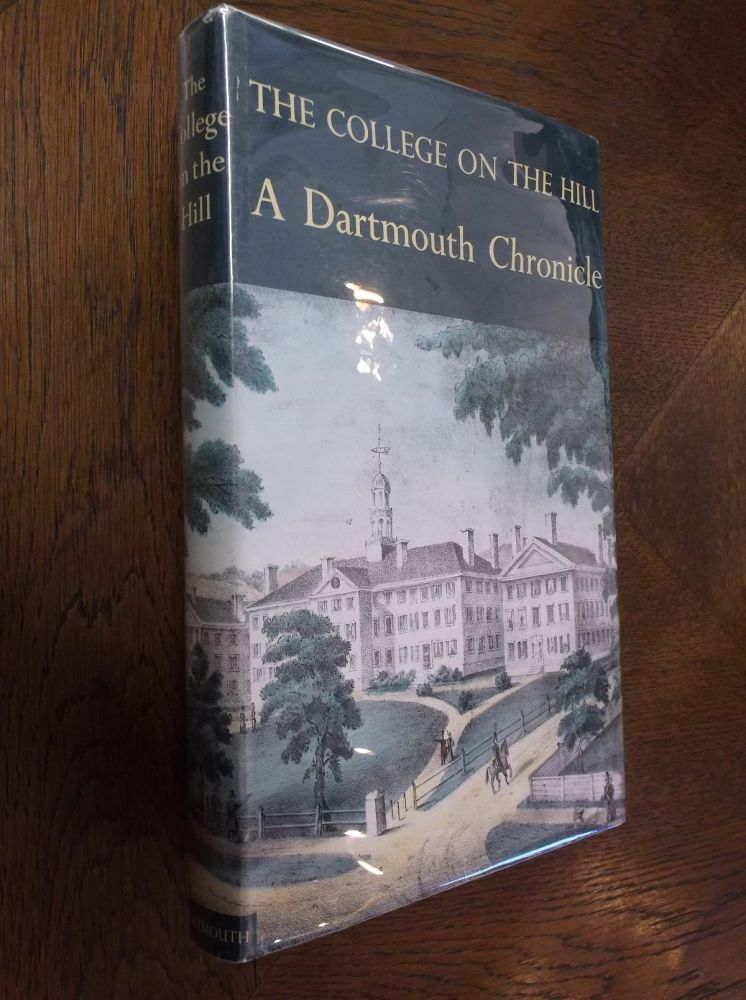 The College on the Hill: A Dartmouth Chronicle. Ralph N. Hill.