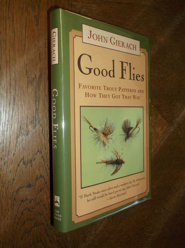 Good Flies : Favorite Trout Patterns And How They Got That Way. John Gierach.