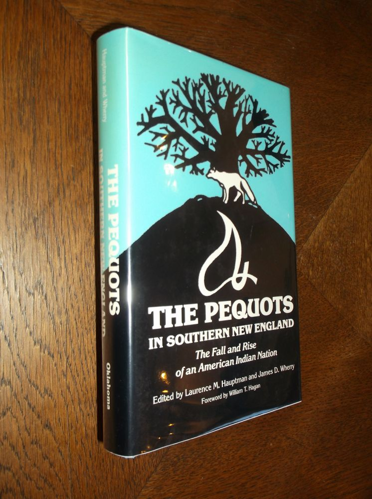 The Pequots in Southern New England: The Fall and Rise of an American Indian Nation (Civilization of American Indian). Laurence M. Hauptman, James D. Wherry.