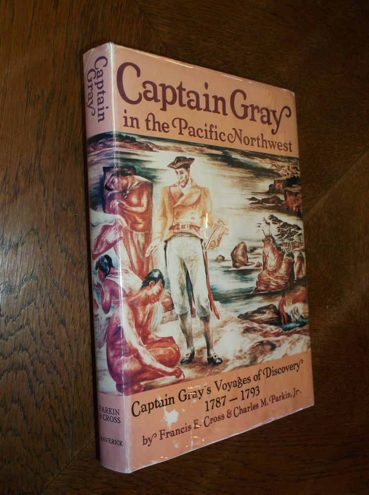 Captain Gray in the Pacific Northwest. Francis E. Cross, Charles M. Parkin Jr.