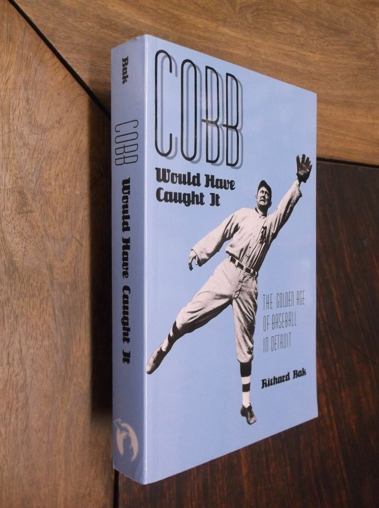 Cobb Would Have Caught It: The Golden Age of Baseball in Detroit. Richard Bak.