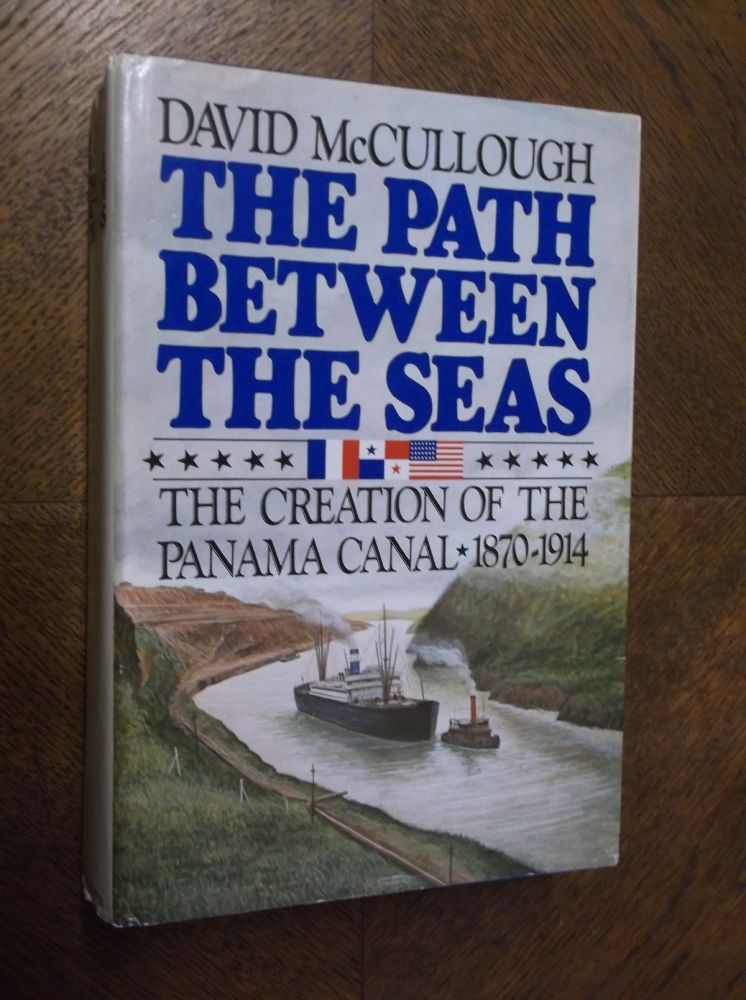 The Path Between the Seas: The Creation of the Panama Canal 1870-1914. David McCullough.