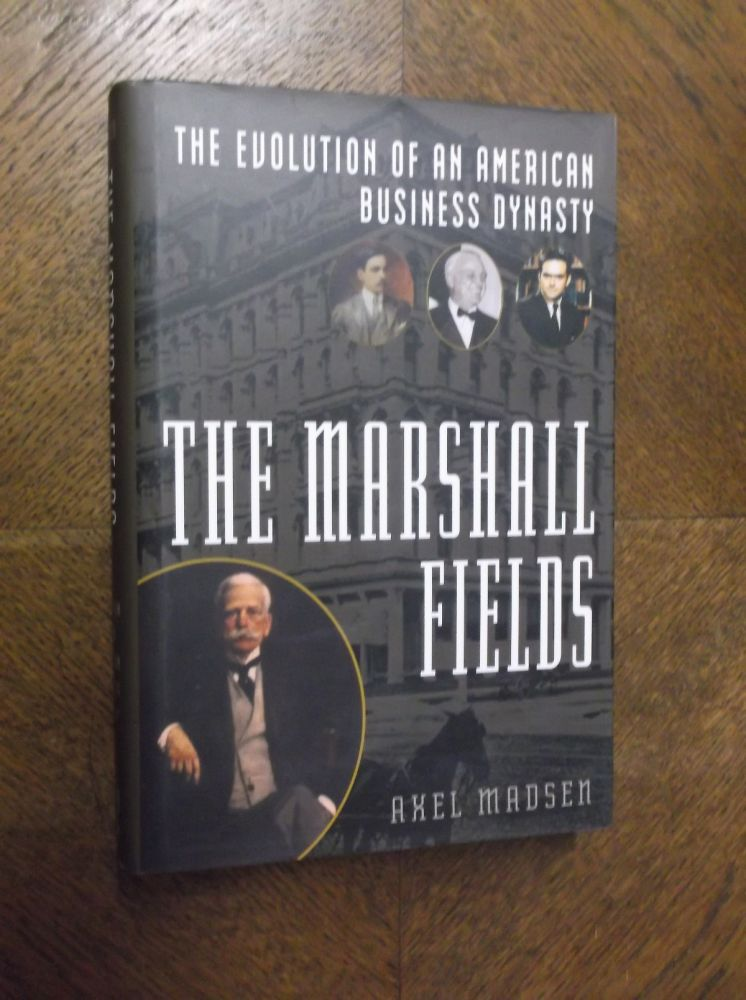 The Marshall Fields: The Evolution of an American Business Dynasty. Axel Madsen.