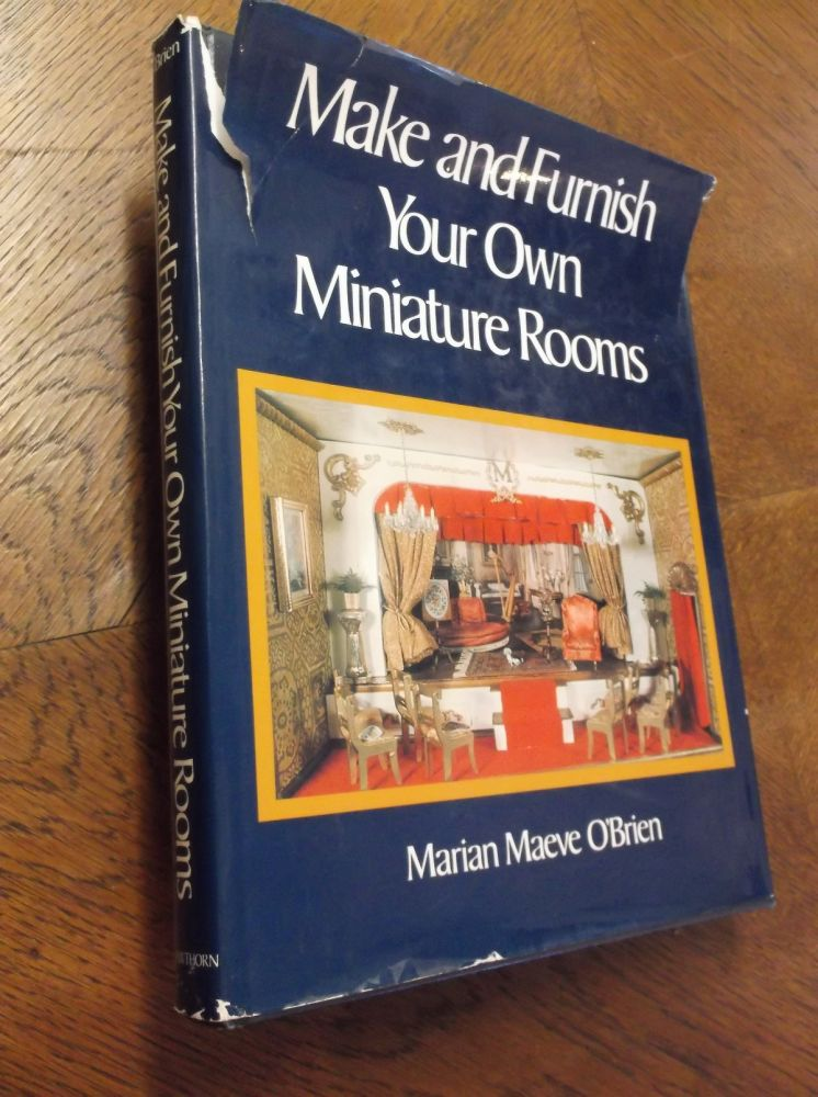 Make and Furnish Your Own Miniature Rooms. Marian Maeve O'Brien.