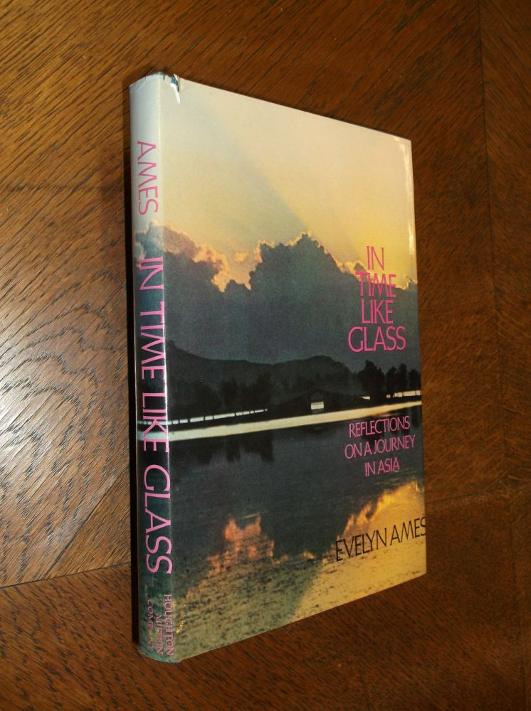 In Tine Like Glass: Reflections ona Journey in Asia. Evelyn Ames.