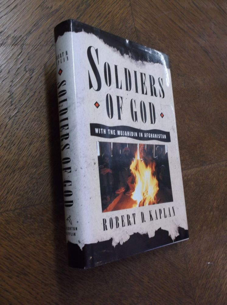 Soldiers of God: With the Mujahadin in Afghanistan. Robert D. Kaplan.