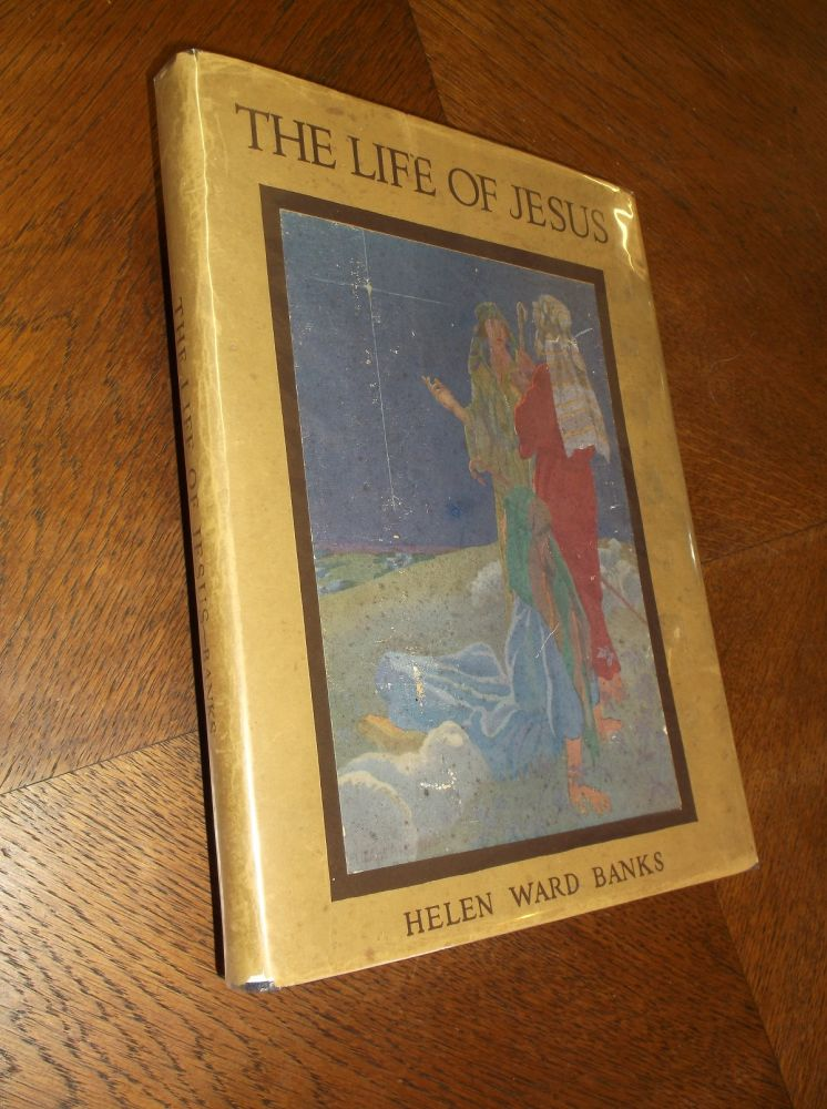 """The Life of Jesus: Retold from the Gospels for Children (From """"Stokes' Wonder Book of the Bible""""). Helen Ward Banks."""