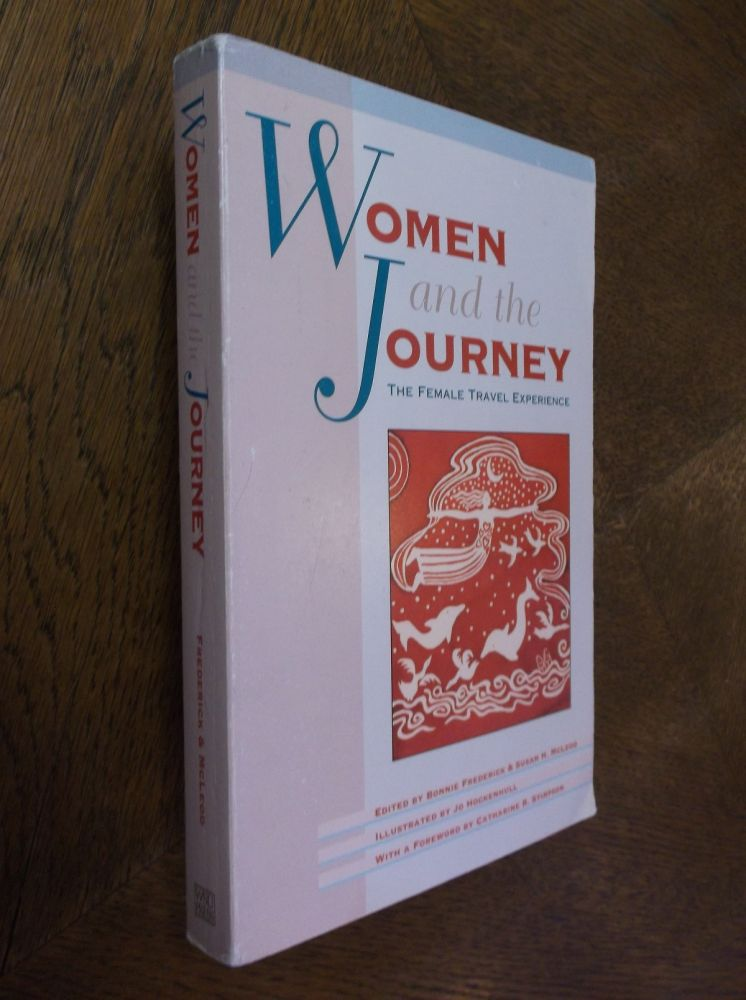 Women and the Journey: The Female Travel Experience. Bonnie Frederick, Susan H. McLeod.