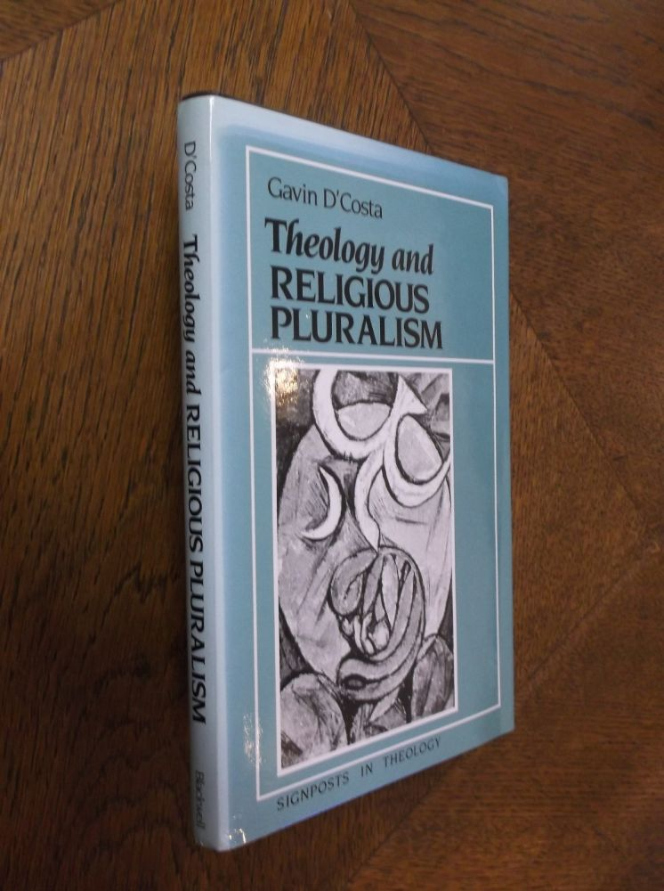 Theology and Religious Pluralism: The Challenge of Other Religions. Gavin D'Costa.