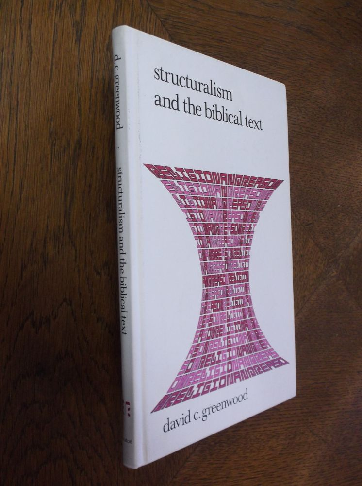 Structuralism and Biblical Text (Religion and Reason). David C. Greenwood.
