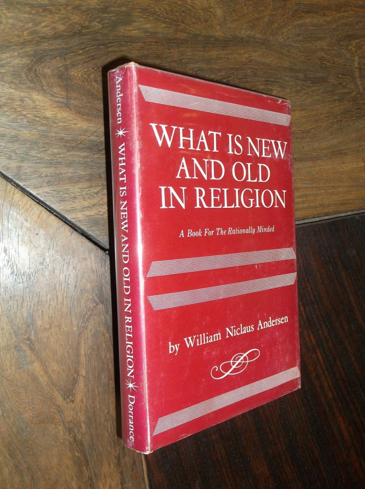 What Is New And Old In Religion. William Andersen.