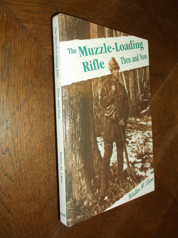 Muzzle Loading Rifle Then and Now. Walter M. Cline.