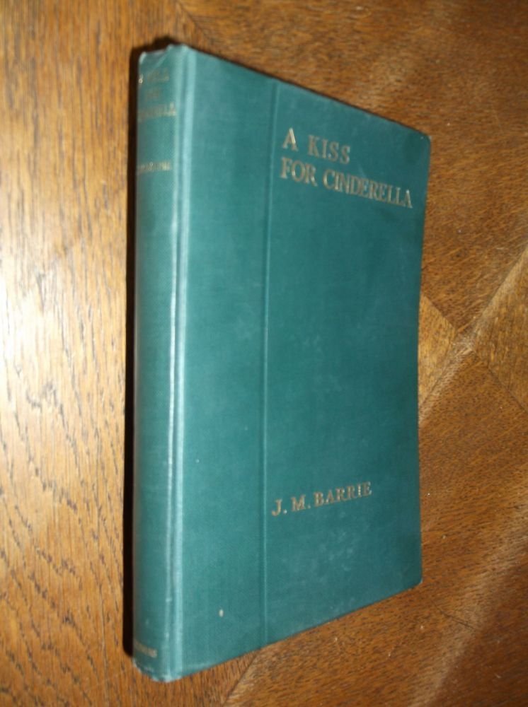 A Kiss For Cinderella: A Comedy (Uniform Edition of the Plays of J. M. Barrie). J. M. Barrie.