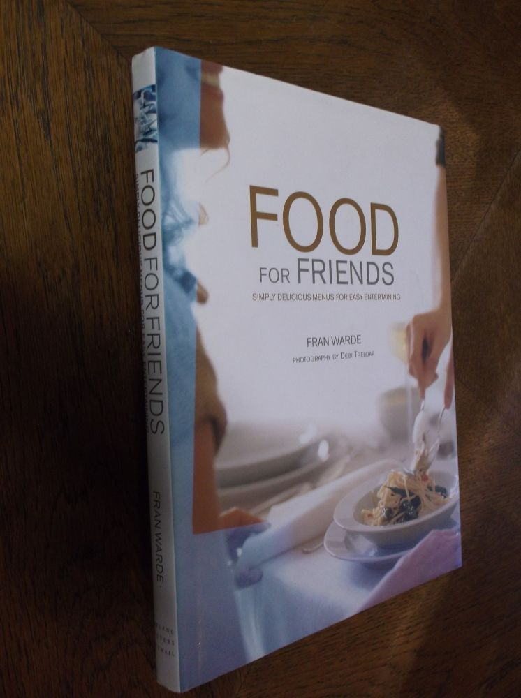 Food for Friends: Simply Delicious Menus for Easy Entertaining. Fran Warde.
