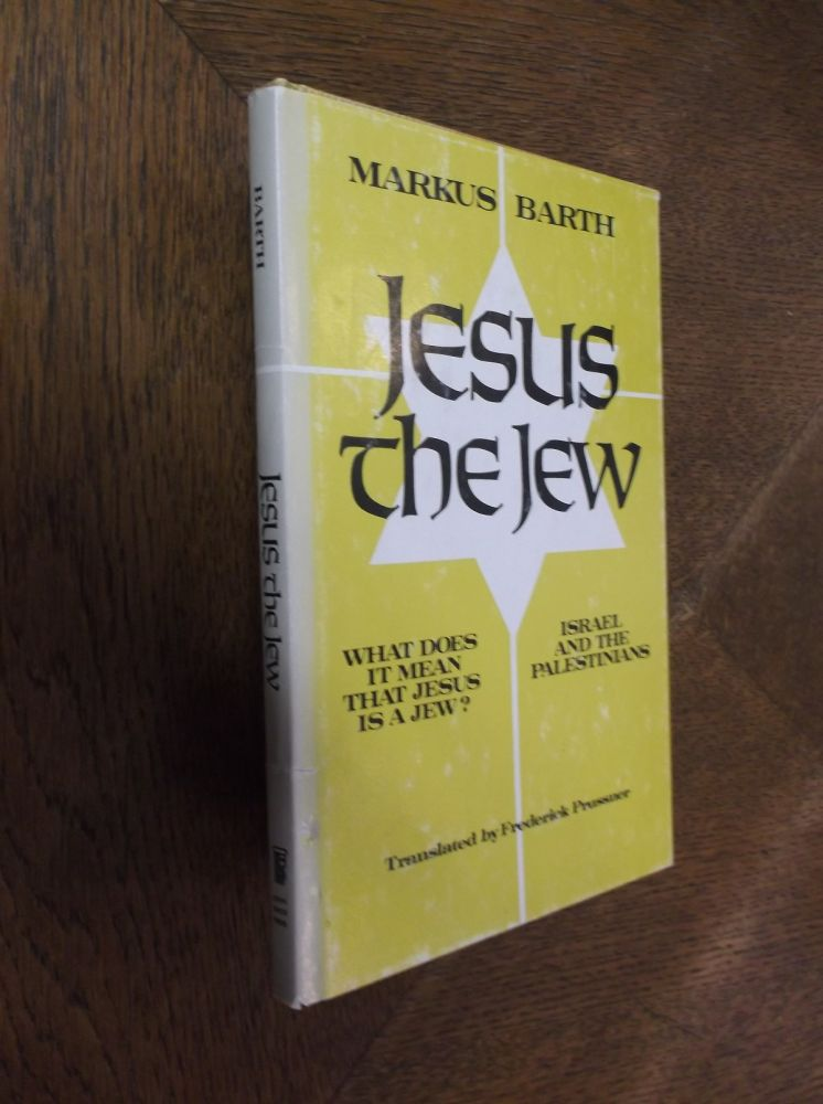 Jesus the Jew: What Does it Mean that Jesus is a Jew?: Iarael and the Palestinians. Markus Barth.