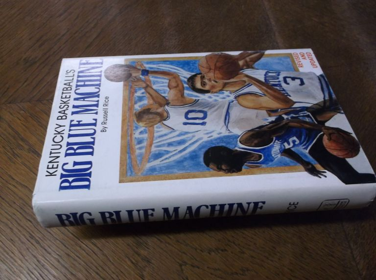 Kentucky Basketball's Big Blue Machine (Revised and Updated). Russell Rice.