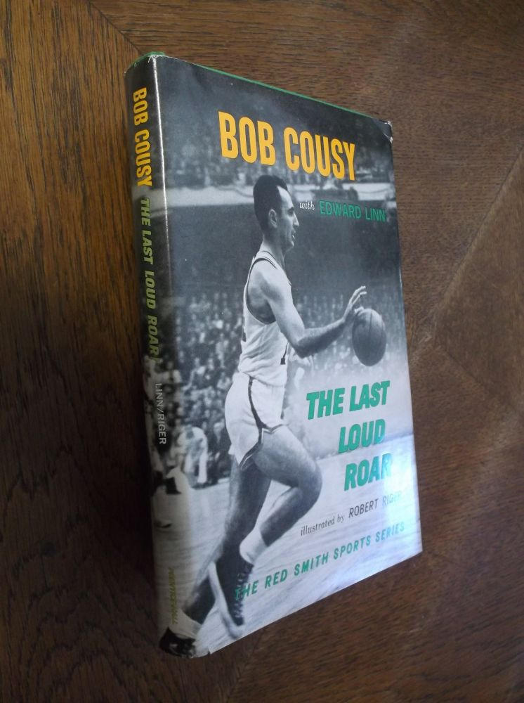 The Last Loud Roar. Bob Cousy, Edward Linn.
