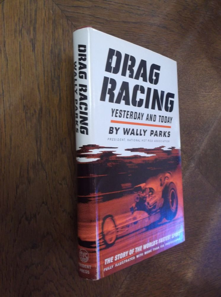 Drag Racing, Yesterday and Today: The Story of the Fastest Sport in the World. Wally Parks.