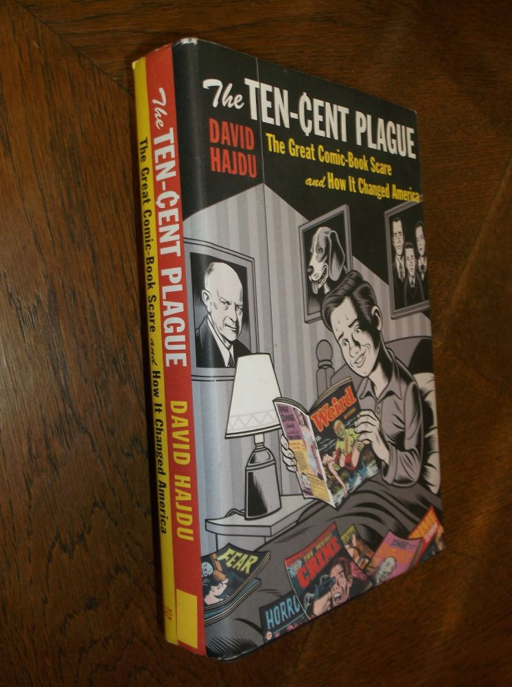 The Ten-Cent Plague: The Great Comic-Book Scare and How it Changed America. David Hajdu.