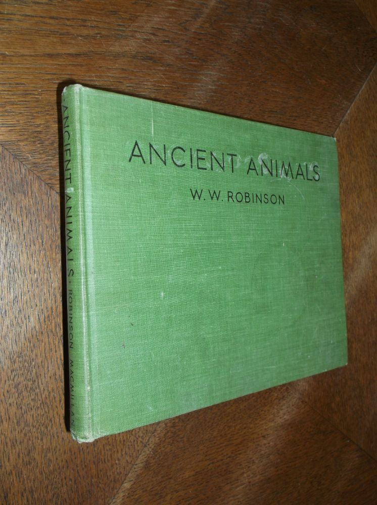 Ancient Animals. W. W. Robinson.