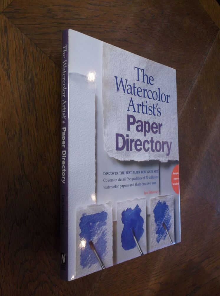 The Watercolor Artist's Paper Directory: Discover the Best Paper for Your Art! Ian Sidaway.