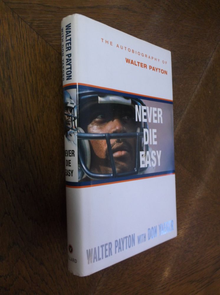 Never Die Easy: The Autobiography of Walter Payton. Walter Payton, Don Yaeger.