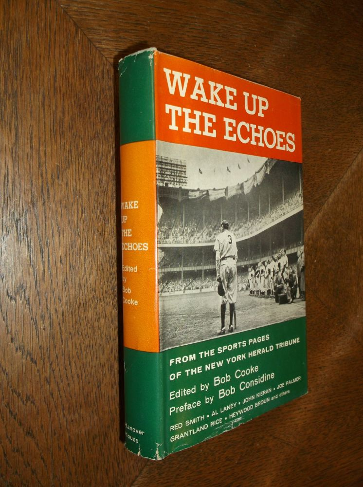Wake Up the Echoes: From the Sports Pages of the New York Herald Tribune. Bob Cooke.