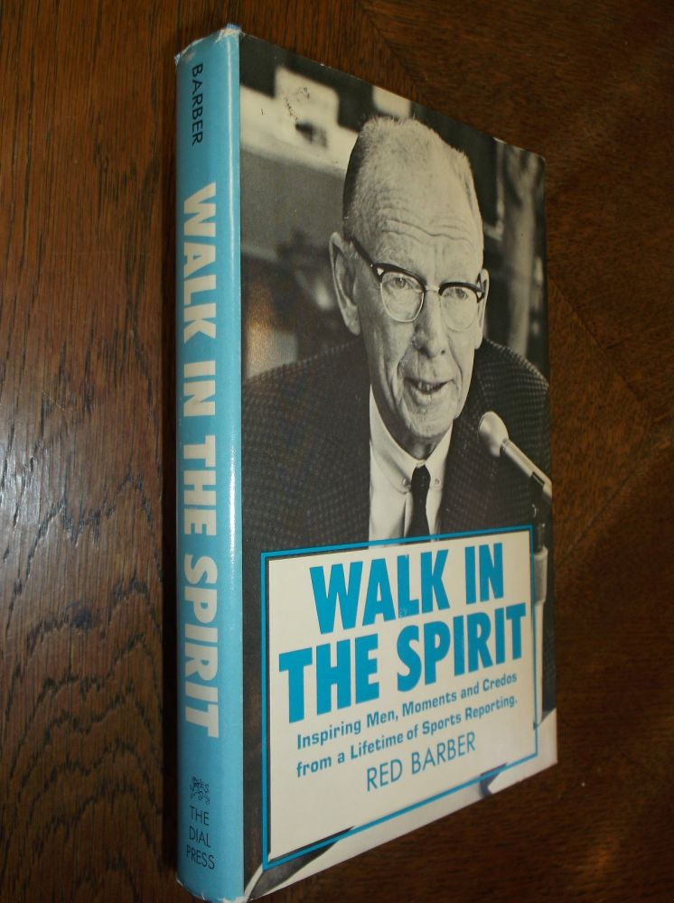 Walk in the Spirit: Inspiring Men, Moments and Credos from a Lifetime of Sports Reporting. Red Barber.
