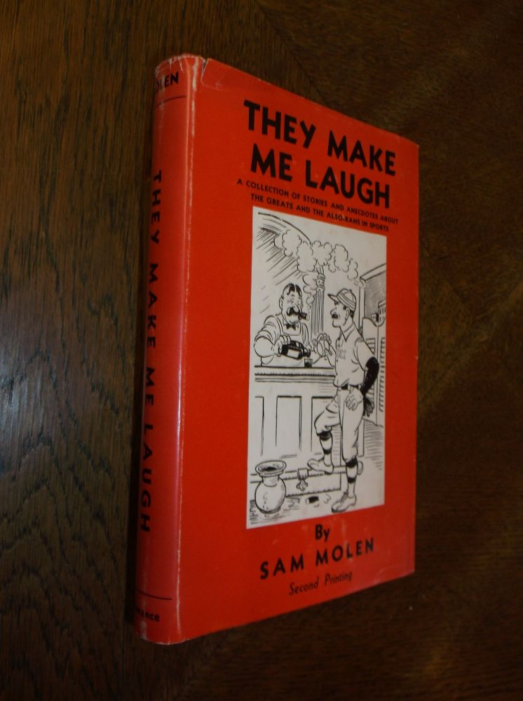 They Make Me Laugh: A Collection of Stories and Anecdotes about the Greats and the Also-Rans in Sports. Sam Molen.