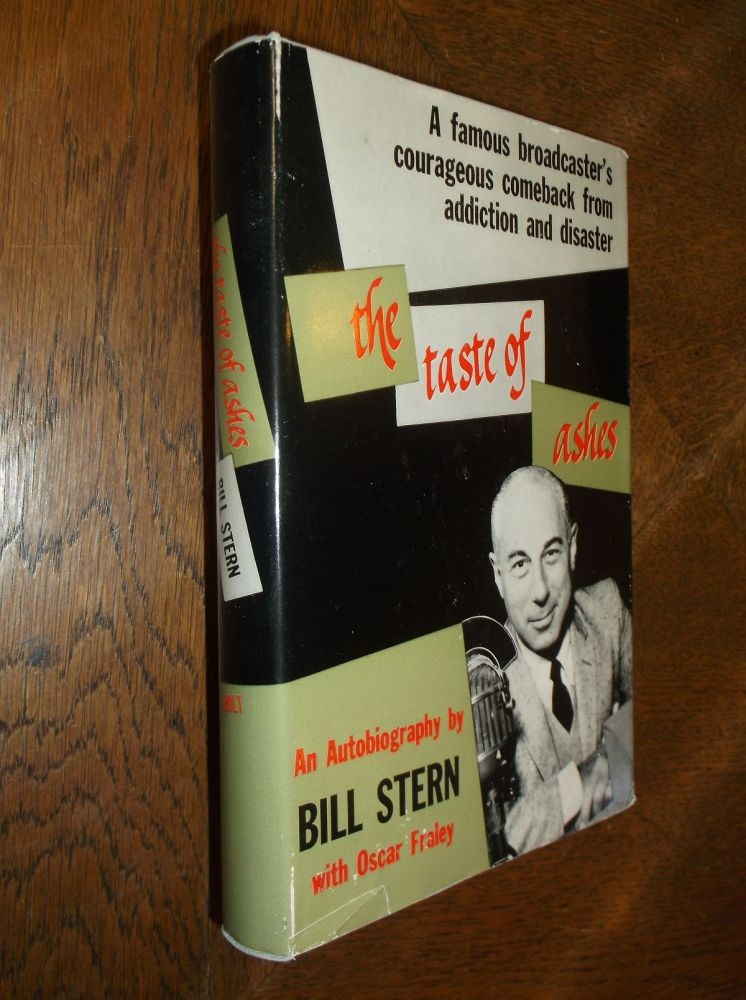 The Taste of Ashes: A Famous Broadcaster's Courageous Comeback from Addiction and Disaster. Bill Stern, Oscar Fraley.