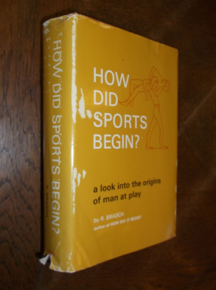 How Did Sports Begin? A Look into the Origins of Man at Play. R. Brasch.