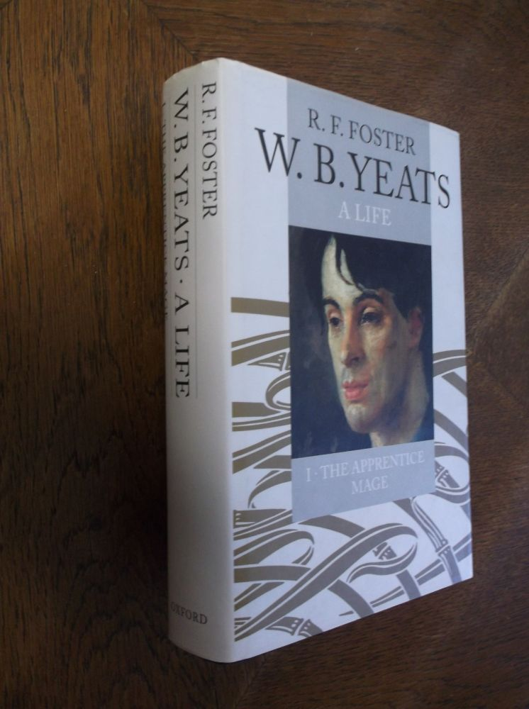 W. B. Yeats: A Life - The Apprentice Mage (Volume 1). R. F. Foster.
