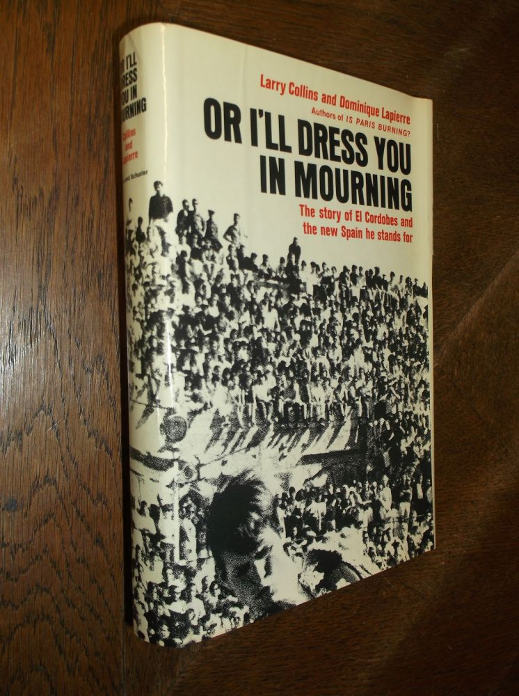 Or I'll Dress You in Mourning: The Story of El Cordobes and the New Spain He Stands For. Larry Collins, Dominique Lapierre.