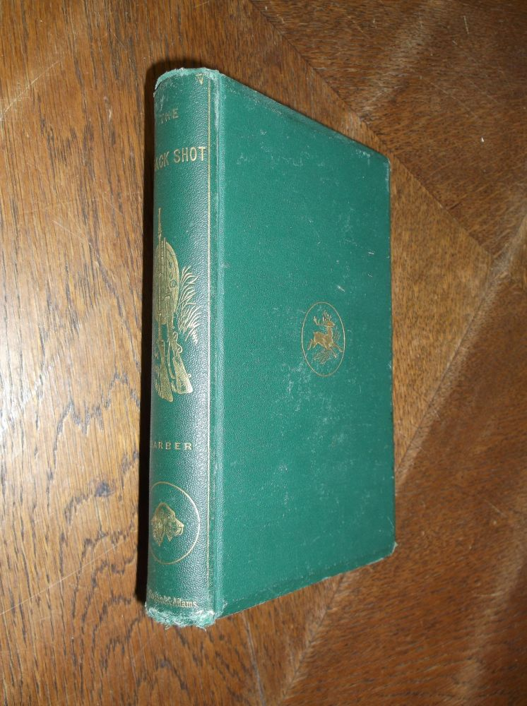 The Crack Shot; Or, Young Rifleman's Complete Guide: Being A Treatise on the Use of the Rifle. Edward C. Barber.