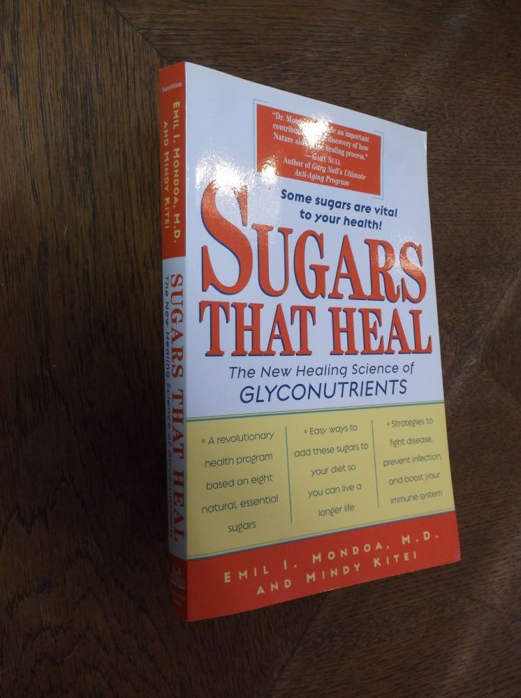 Sugars That Heal: The New Healing Science of Glyconutrients. Emil I. Mondoa, Mindy Kitei.