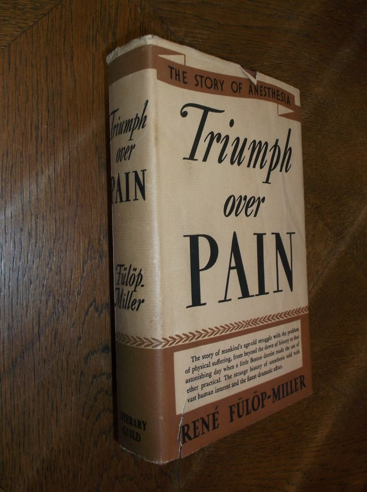 Triumph Over Pain-The Story of Anesthesia. Rene Fulop-Miller.