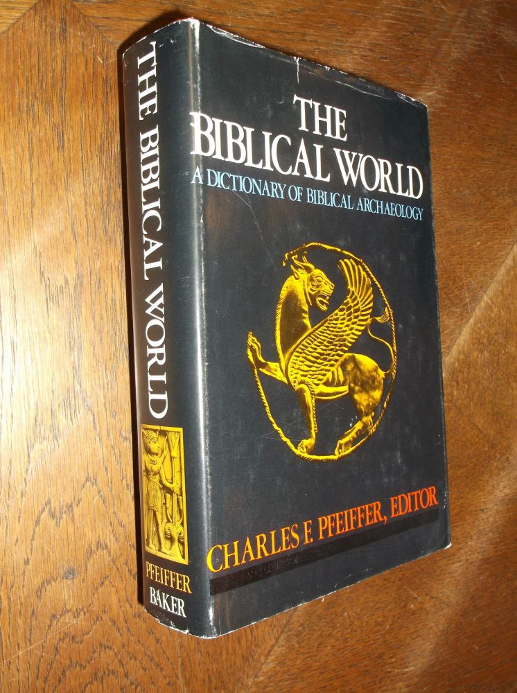 The Biblical World: A Dictionary of Biblical Archaeology. Charles F. Feiffer.