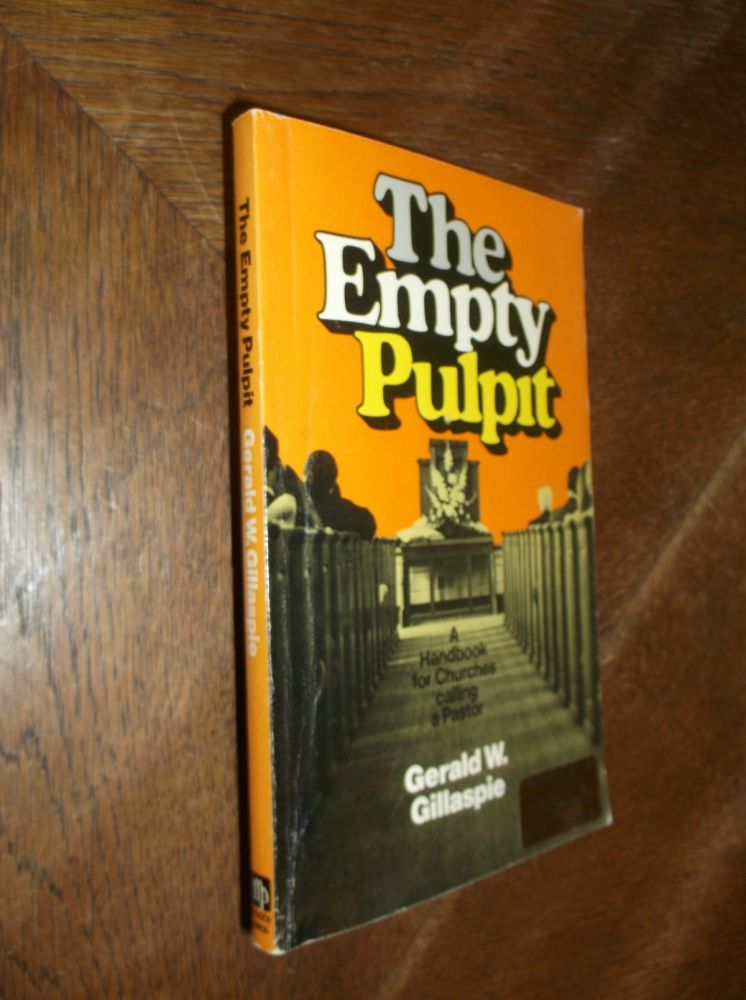The Empty Pulpit: A Handbook for Churches Calling a Pastor. Gerald W. Gillaspie.