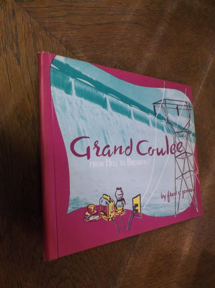 "Grand Coulee: From ""Hell to Breakfast"" Fred O. Jones."