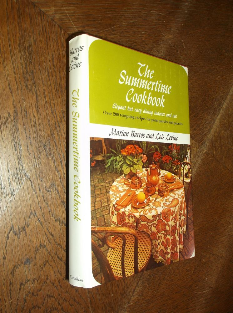 The Summertime Cookbook: Elegant but Easy Dining Indoors and Out. Marian Burros, Lois Levine.