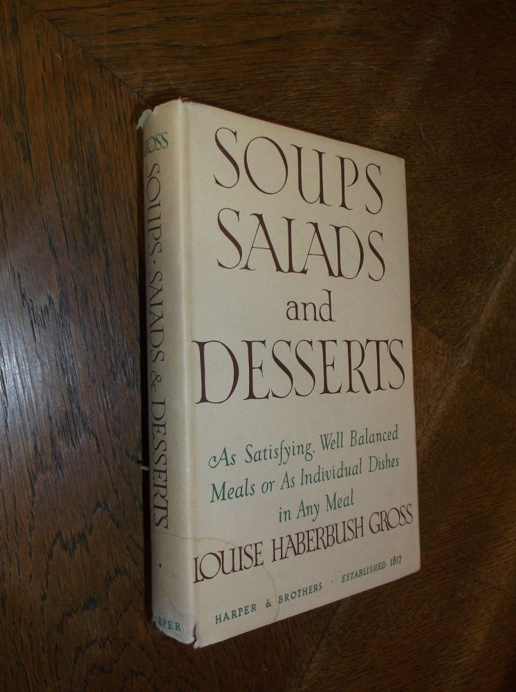 Soups, Salads and Desserts: As Satisfying, Well Balanced Meals or As Individual Dishes in Any Meal. Louise Haberbush Gross.