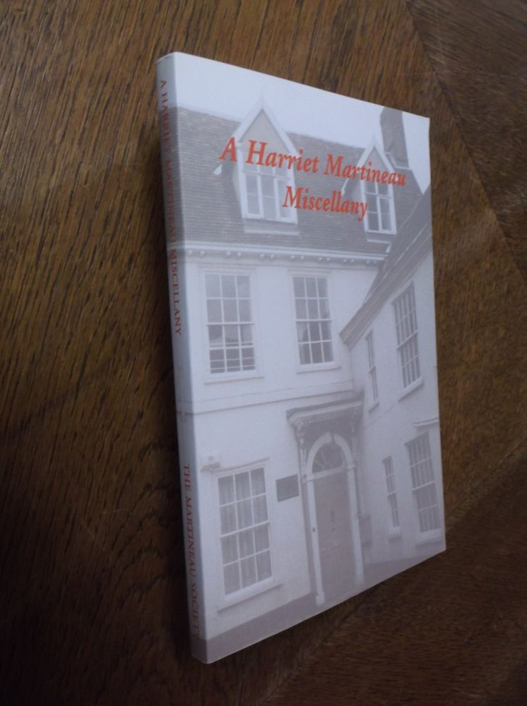 A Harriet Martineau Miscellany: Articles Contributed to the Newsletter of the Martineau Society or Given as Short Talks at its Meetings. Harriet Martineau.