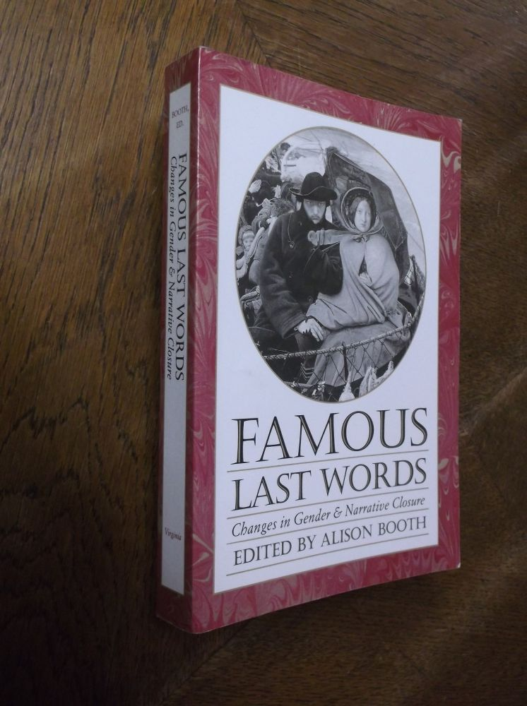 Famous Last Words: Changes in Gender and Narrative Closure (Feminist Issues). Alison Booth.