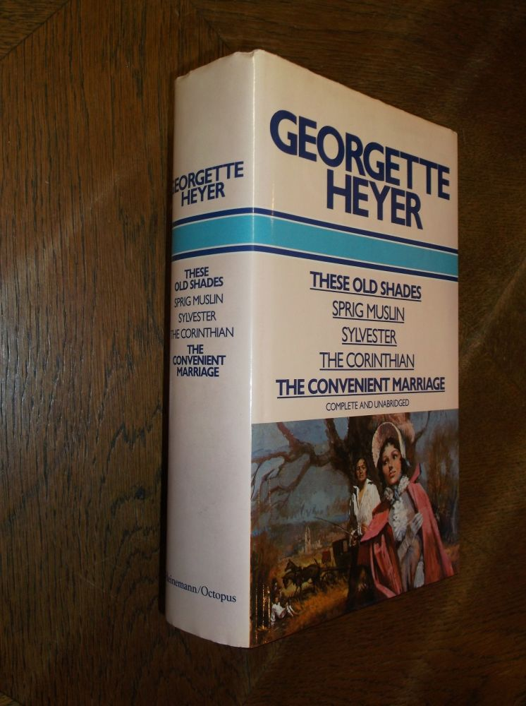 These Old Shades / Spring Muslin / Sylverster / The Corinthian / The Convenient Marriage. Georgette Heyer.